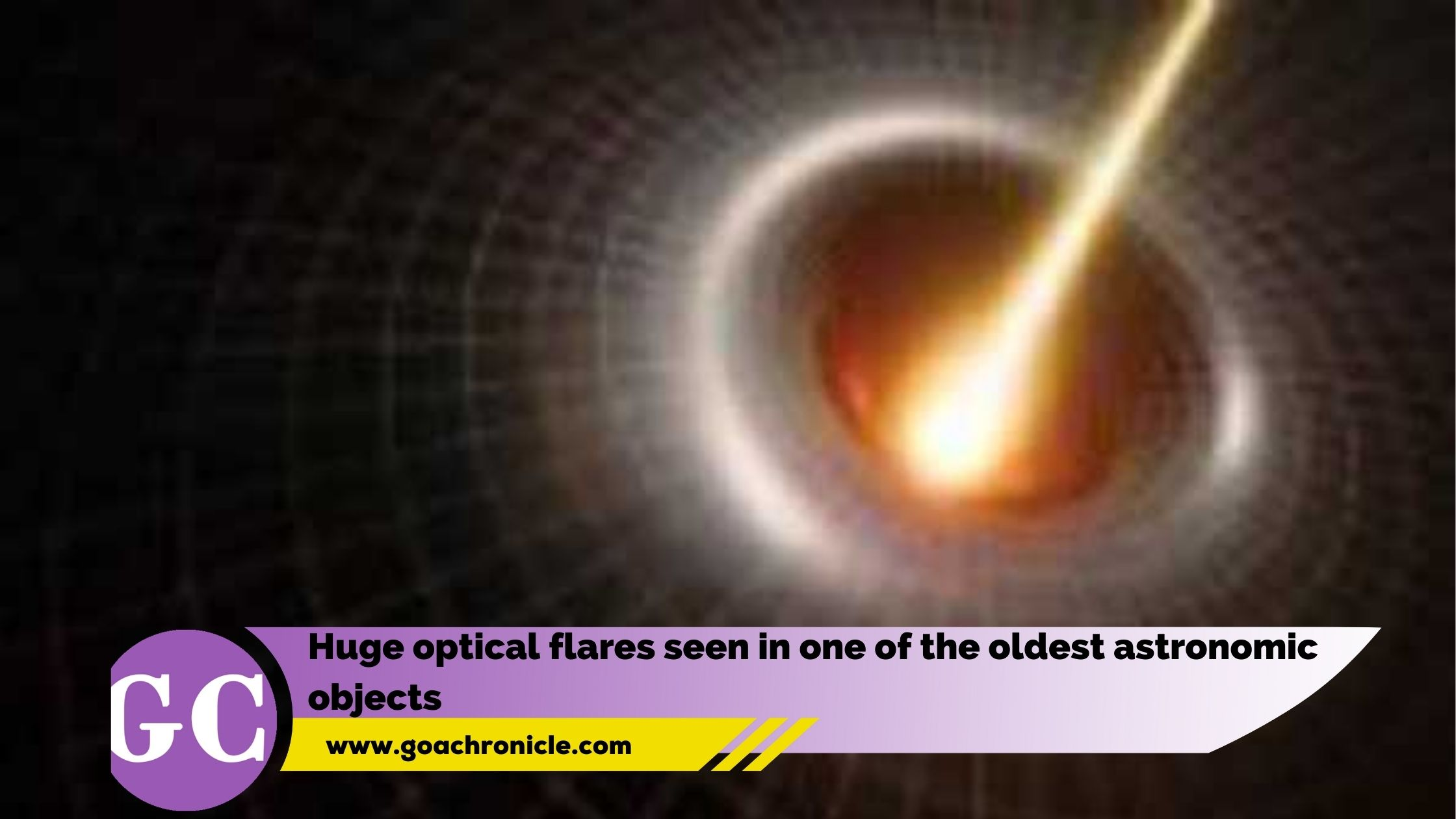Huge optical flares seen in one of the oldest astronomic objects - Goa Chronicle - Goa Chronicle