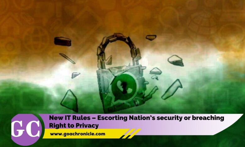New IT Rules – Escorting Nation's security or breaching Right to Privacy