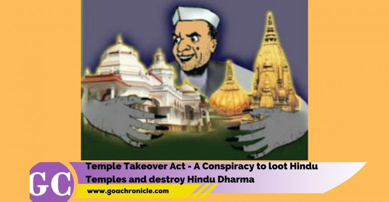 Temple Takeover Act - A Conspiracy to loot Hindu Temples and destroy Hindu Dharma